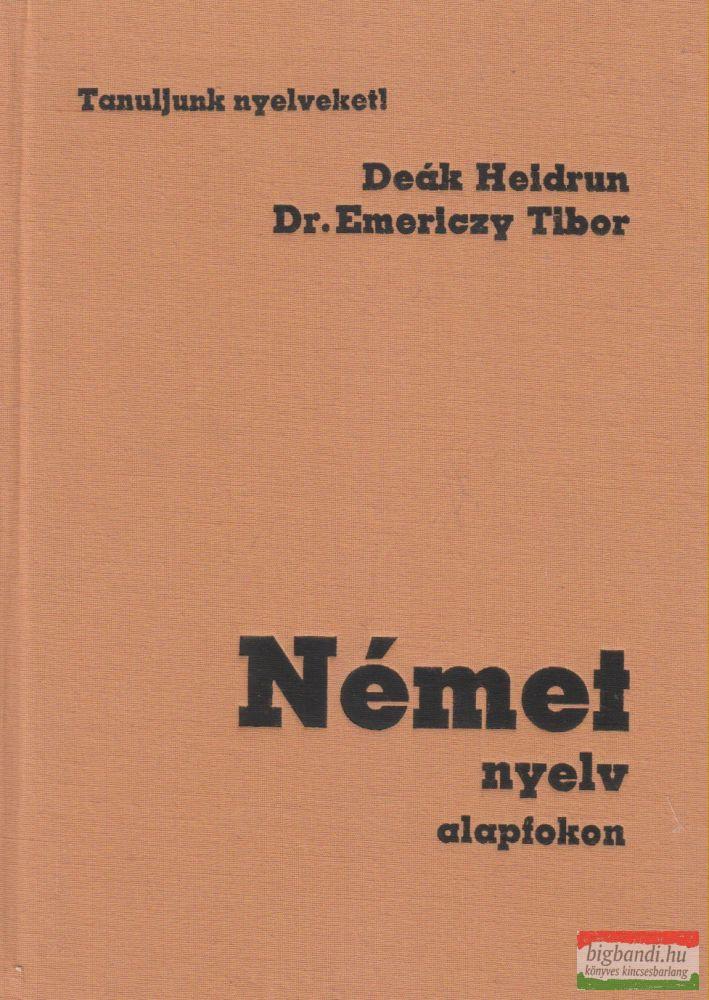 Deák Heidrun, Dr. Emerlczy Tibor - Német nyelv alapfokon