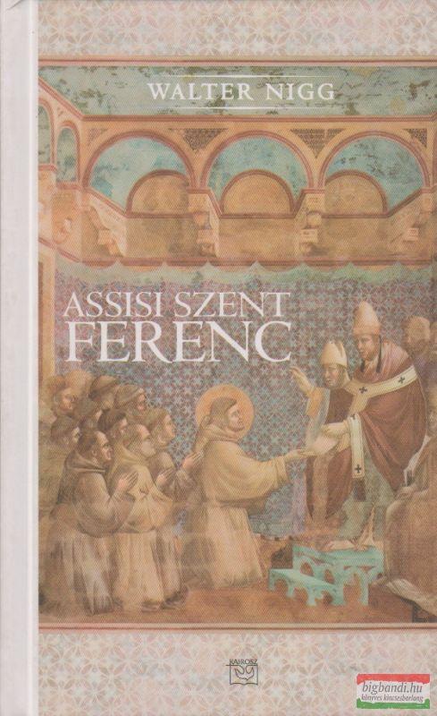 Walter Nigg - Assisi Szent Ferenc - Aki a szívével gondolkozott