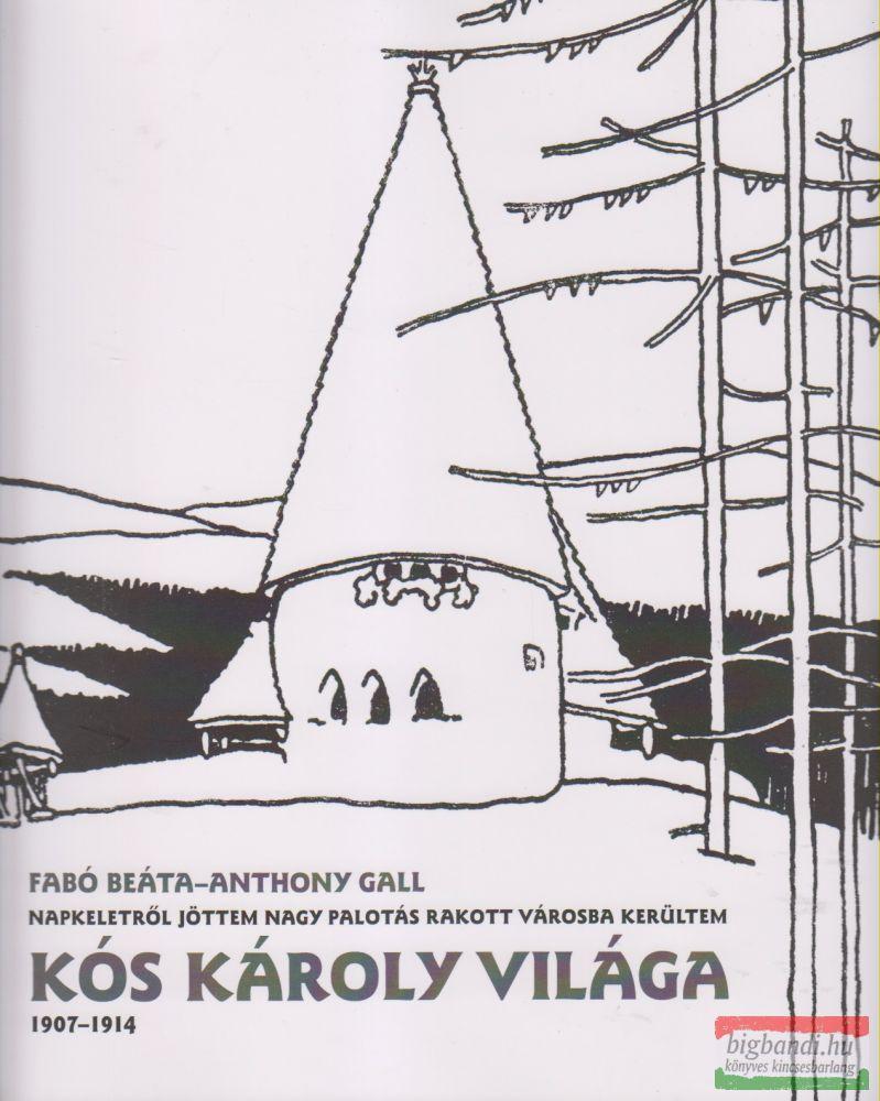 Fabó Beáta-Anthony Gall - Kós Károly világa - Napkeletről jöttem nagy palotás rakott várba kerültem
