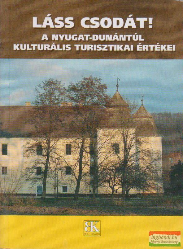 Láss csodát! A Nyugat-Dunántúl kulturális turisztikai értékei
