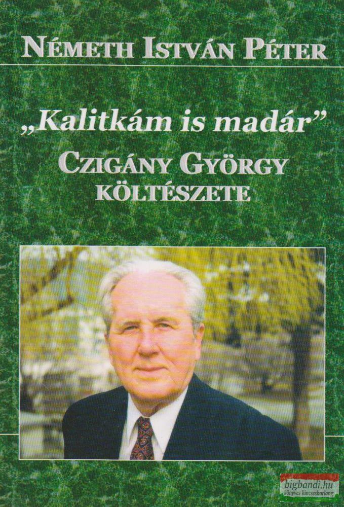 """""""Kalitkám is madár"""" - Czigány György költészete"""