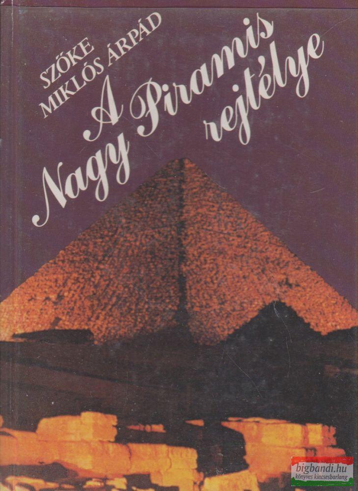 A Nagy Piramis rejtélye - Eretnek gondolatok minden idők legtitokzatosabb építményéről