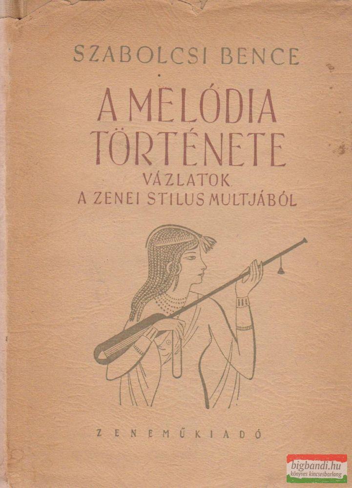 A melódia története - Vázlatok a zenei stílus múltjából
