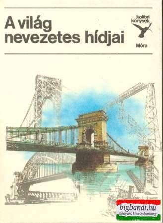 A világ nevezetes hídjai (kolibri könyvek)
