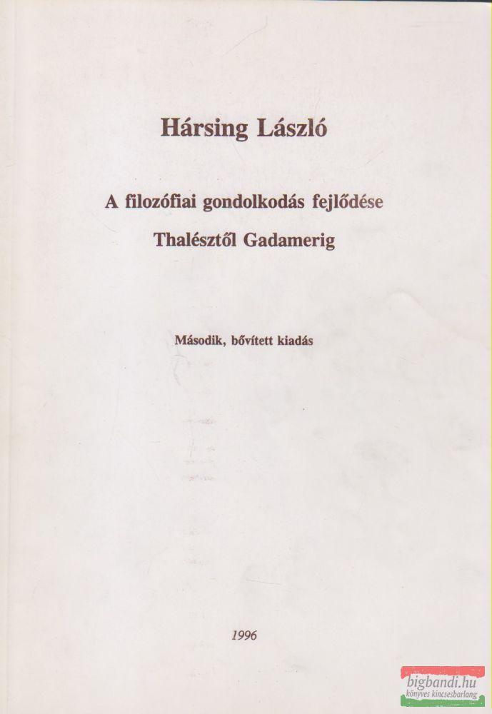 Hársing László - A filozófiai gondolkodás fejlődése Thalésztől Gadamerig