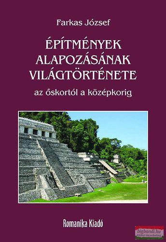 Építmények alapozásának világtörténete - Az őskortól a középkorig