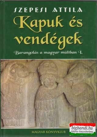 Kapuk és vendégek - barangolás a magyar múltban