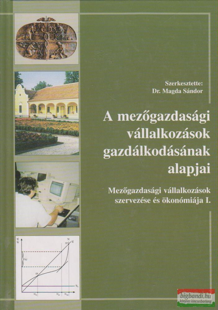 Dr. Magda Sándor szerk. - A mezőgazdasági vállalkozások gazdálkodásának alapjai