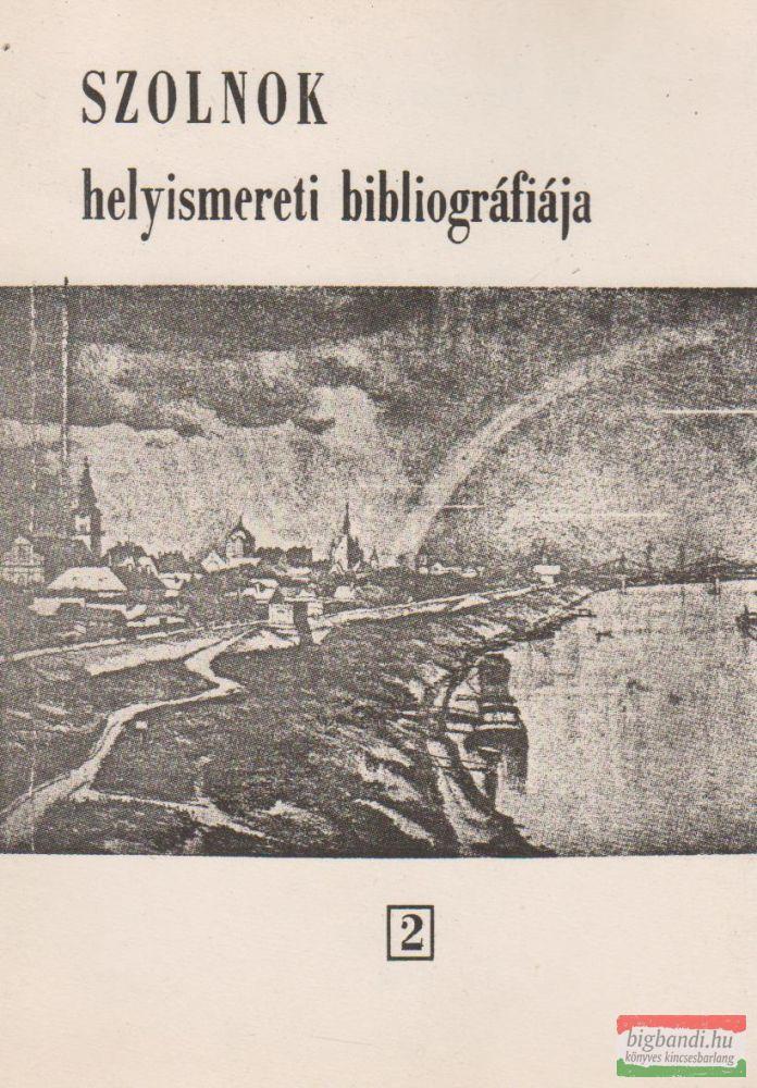 Szolnok helyismereti bibliográfiája II.