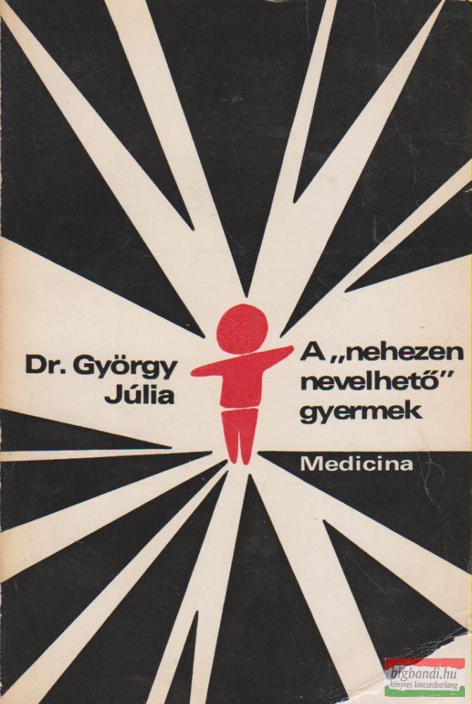 """Dr. György Júlia - A """"nehezen nevelhető"""" gyermek"""