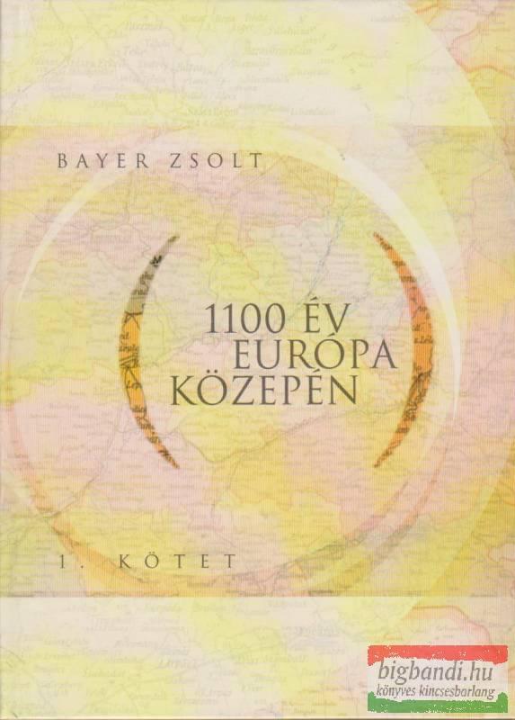 Bayer Zsolt - 1100 év Európa közepén 1.