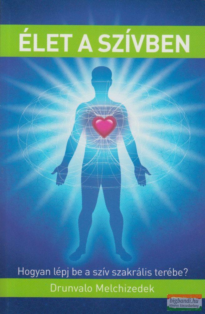 Élet a szívben - Hogyan lépj be a szív szakrális terébe?