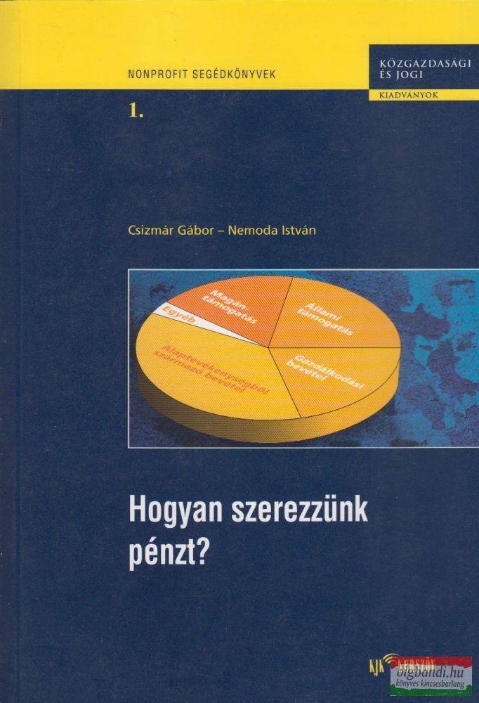 Csizmár Gábor, Nemoda István - Hogyan szerezzünk pénzt? – Adománygyűjtési, forrásteremtési tanácsok nonprofit szervezeteknek