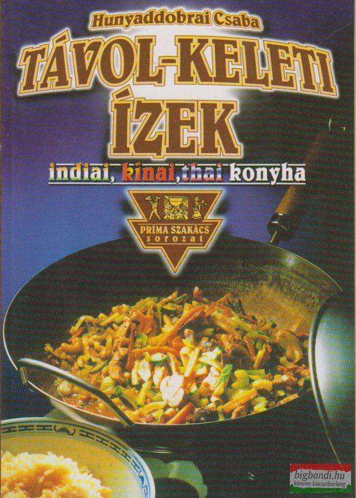 Távol-keleti ízek - Indiai, kínai, thai konyha - Prima szakács sorozat