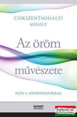Csíkszentmihályi Mihály - Az öröm művészete - Flow a mindennapokban