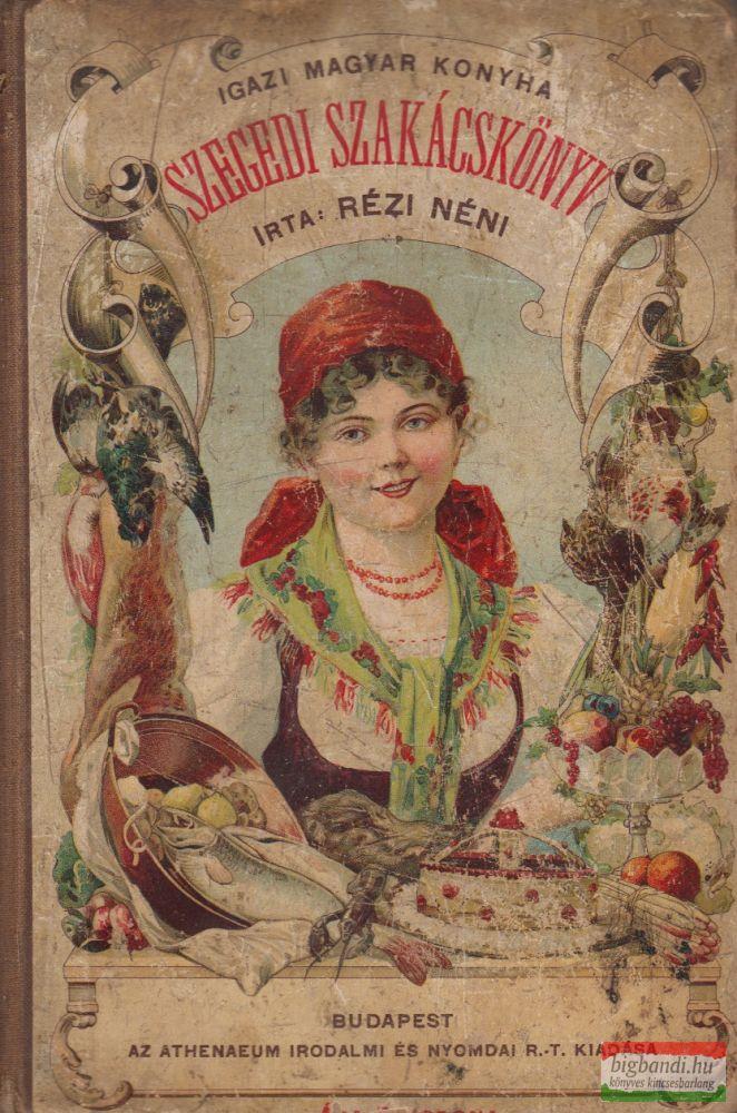 Szegedi szakácskönyv - Ezernél több ételkészítési utasítással