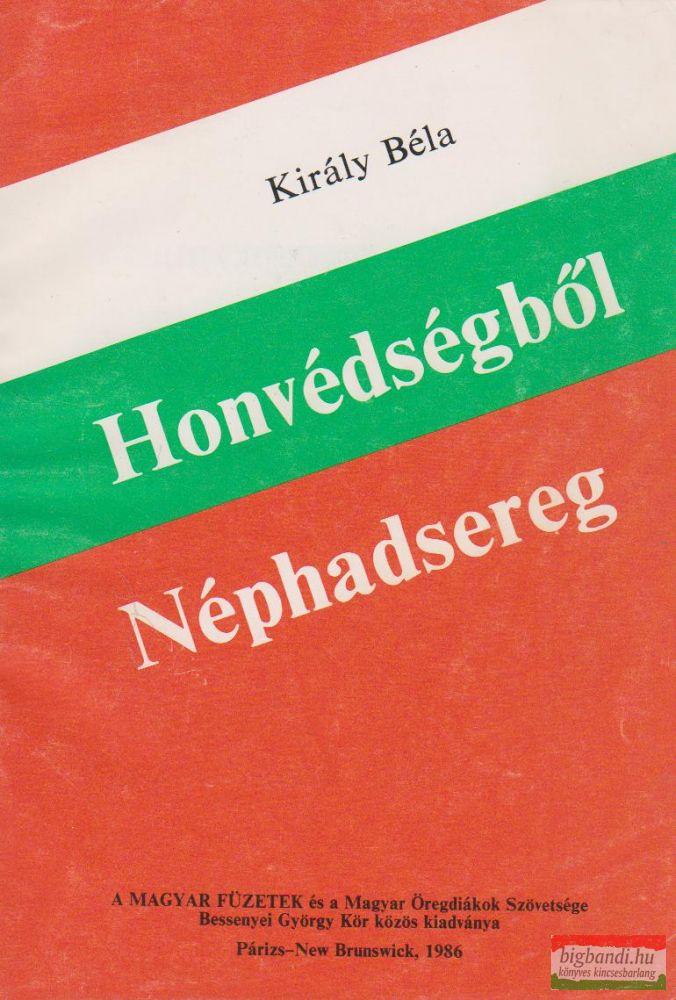 Honvédségből Néphadsereg - Személyes visszaemlékezések (1944-1956)