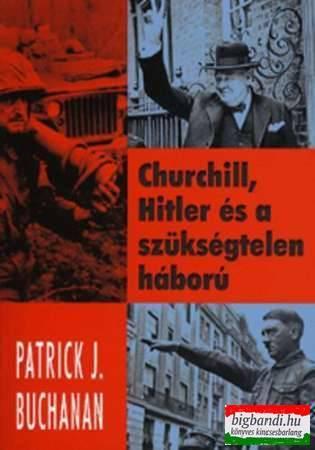 Patrick J. Buchanan - Churchill, Hitler és a szükségtelen háború