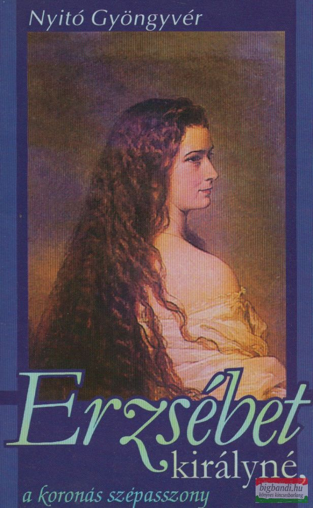 Erzsébet királyné, a koronás szépasszony