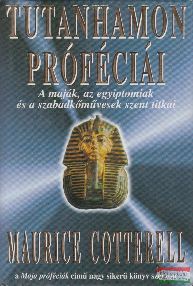 Tutanhamon próféciái - A maják, az egyiptomiak és a szabadkőművesek szent titkai