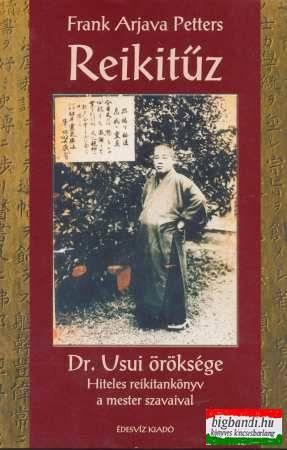 Reikitűz - Dr. Usui öröksége Hiteles reikitankönyv a mester szavaival