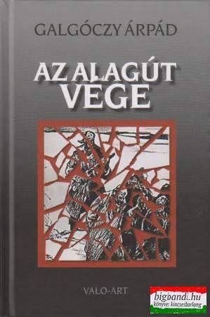 Galgóczy Árpád - Az alagút vége - Magyarok a Gulág haláltáboraiban III.
