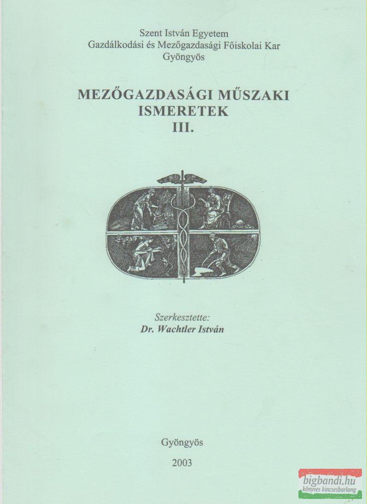 Dr. Wachtler István szerk. - Mezőgazdasági műszaki ismeretek III.