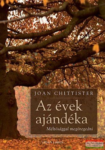 Joan Chittister - Az évek ajándéka