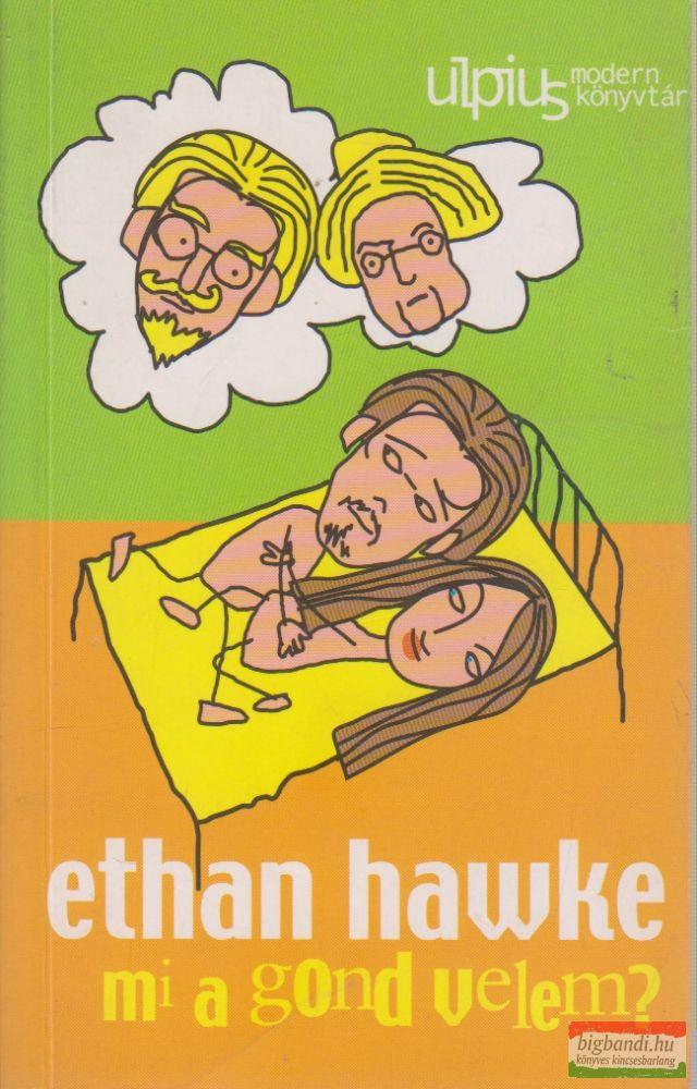 Ethan Hawke - Mi a gond velem?