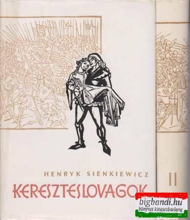Henryk Sienkiewitcz - Kereszteslovagok I-II.