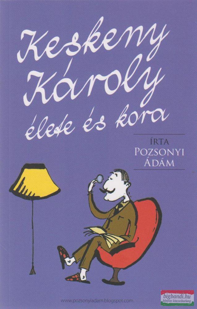 Pozsonyi Ádám - Keskeny Károly élete és kora