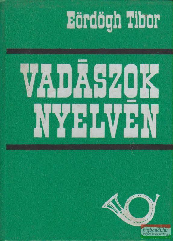 Eördögh Tibor - Vadászok nyelvén