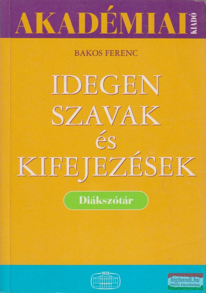 Bakos Ferenc szerk. - Idegen szavak és kifejezések - Diákszótár