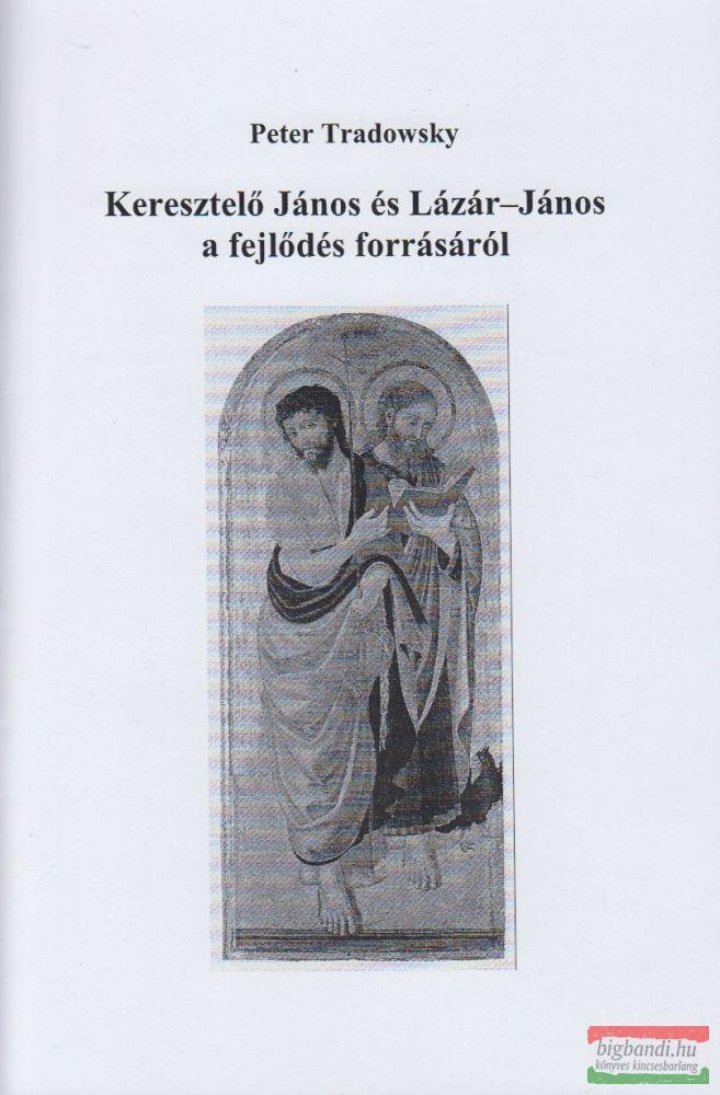 Peter Tradowsky - Keresztelő János és Lázár-János a fejlődés forrásáról