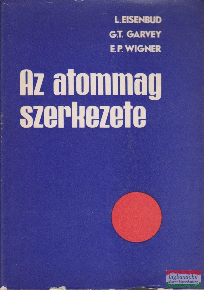 L. Eisenbud, G. T. Garvey, E. P. Wigner - Az atommag szerkezete