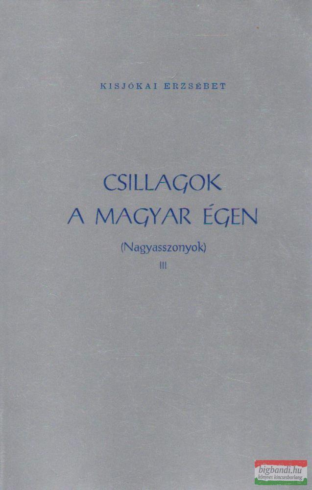 Csillagok a magyar égen - Nagyasszonyok III.