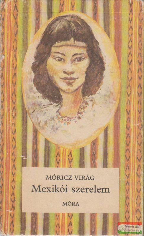 Móricz Virág - Mexikói szerelem