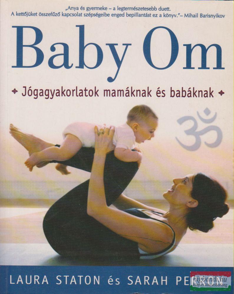 Laura Staton, Sarah Perron - Baby Om - Jógagyakorlatok mamáknak és babáknak
