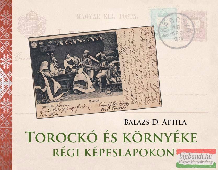 Balázs D. Attila - Torockó és környéke régi képeslapokon