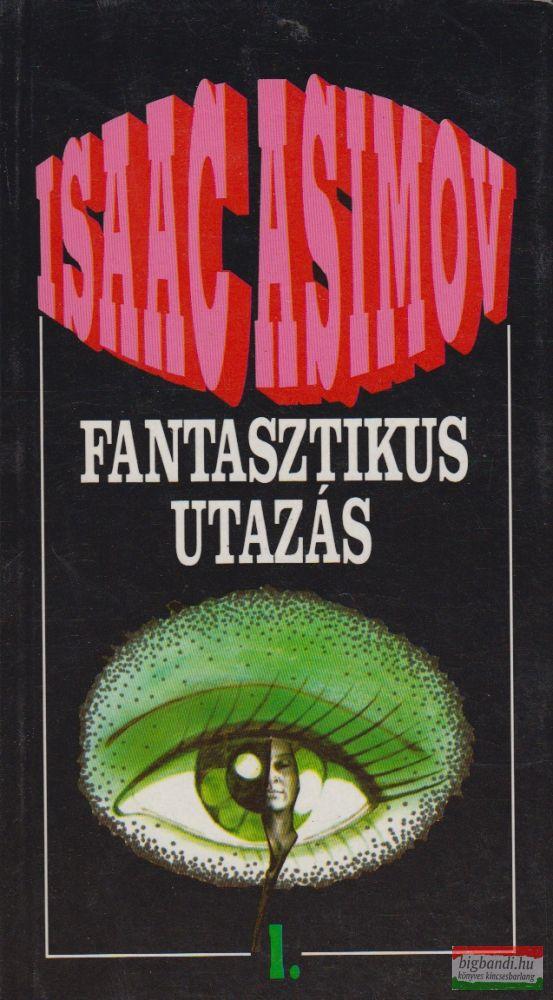 Isaac Asimov - Fantasztikus utazás I.