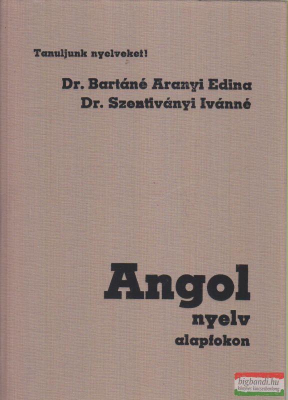 Dr. Bartáné Aranyi Edina - Dr. Szentiványi Ivánné - Angol nyelv alapfokon