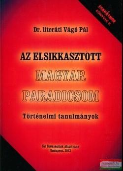 Dr. literáti Vágó Pál - Az elsikkasztott magyar paradicsom