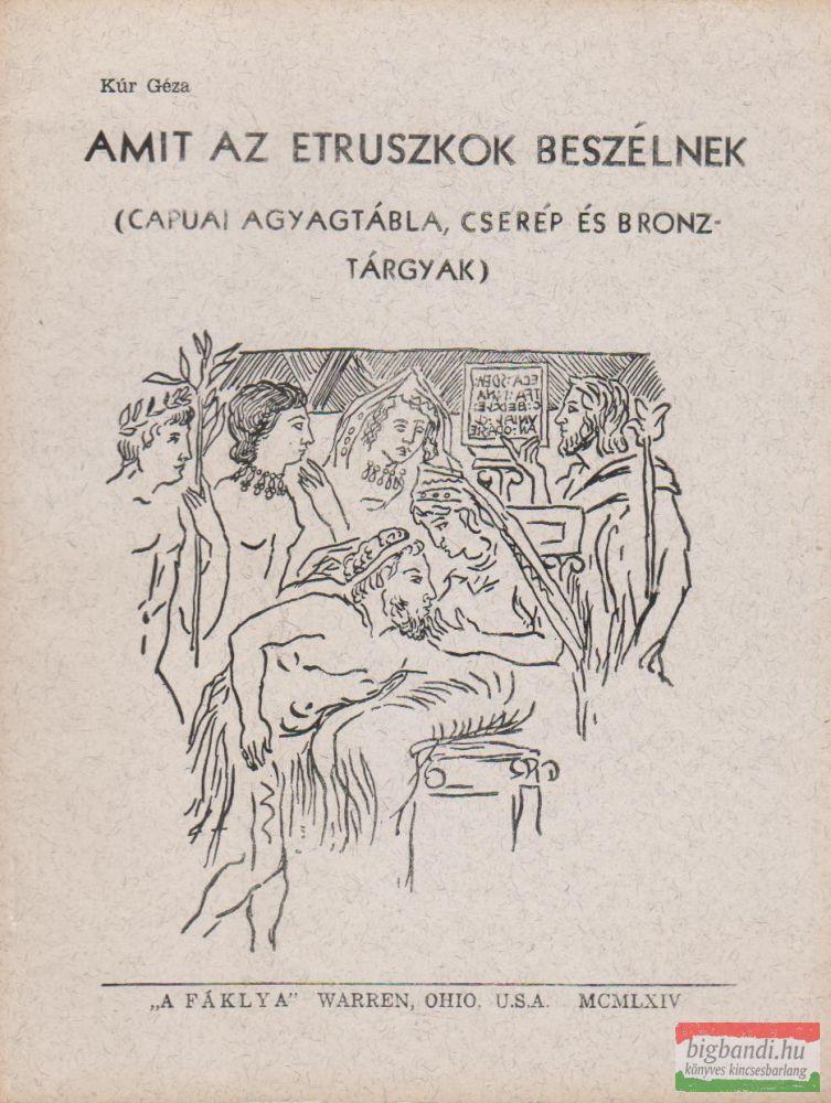 Amit az etruszkok beszélnek (Capuai agyagtábla, cserép és bronz-tárgyak alapján)