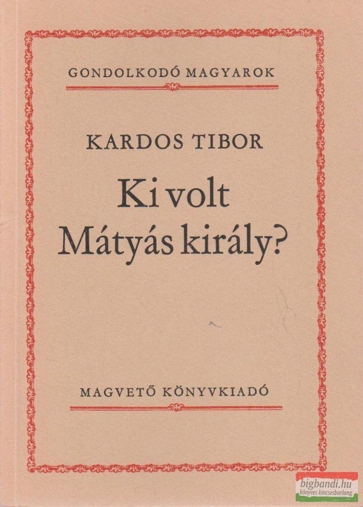 Ki volt Mátyás király?