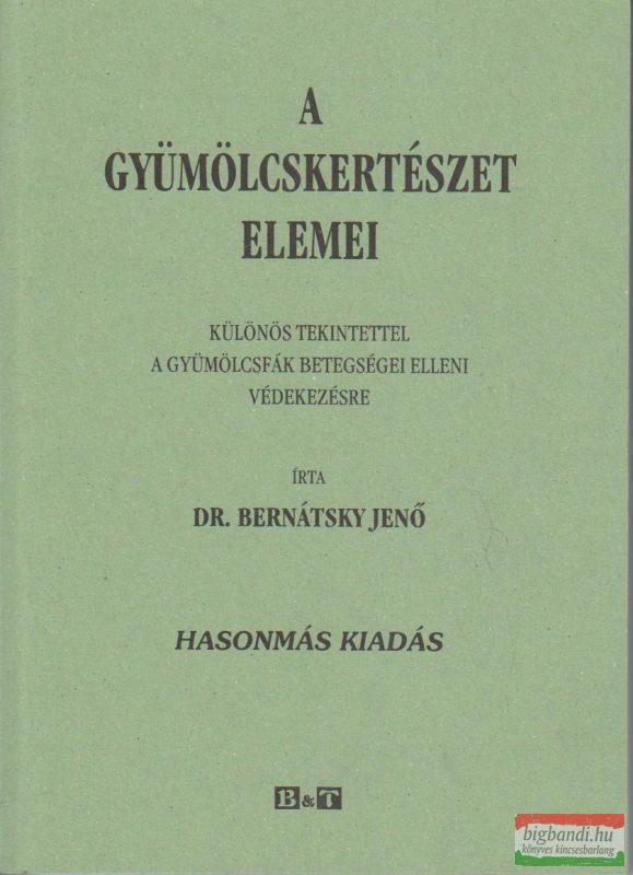 Dr. Bernátsky Jenő - A gyümölcskertészet elemei