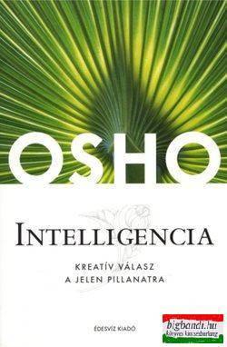Osho - Intelligencia - Kreatív válasz a jelen pillanatra
