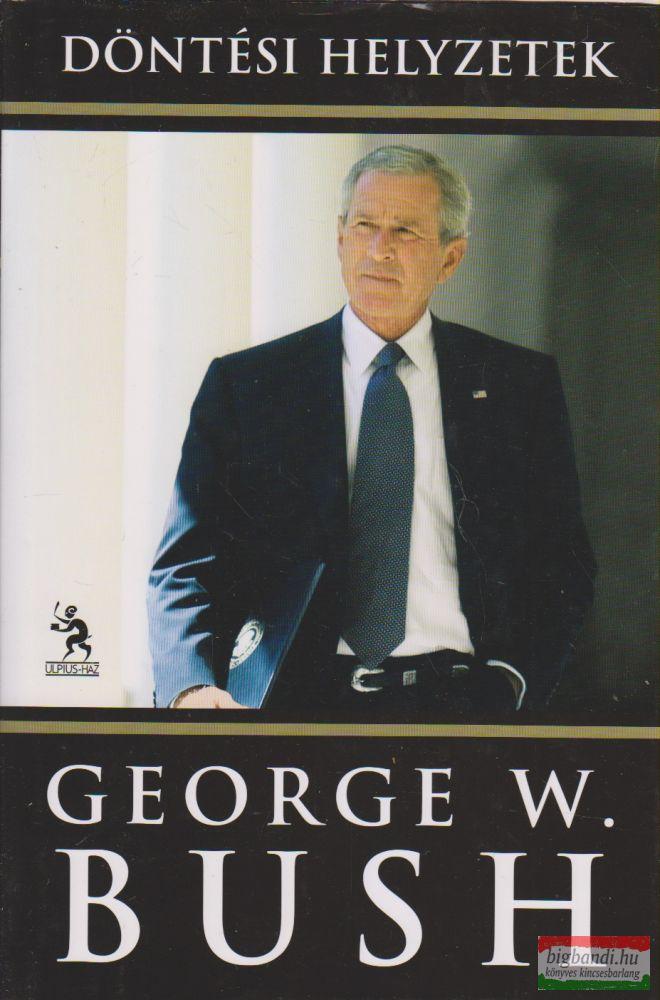 George W. Bush - Döntési helyzetek