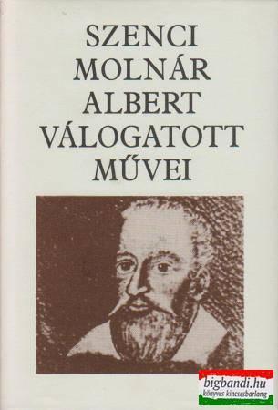 Szenci Molnár Albert válogatott művei