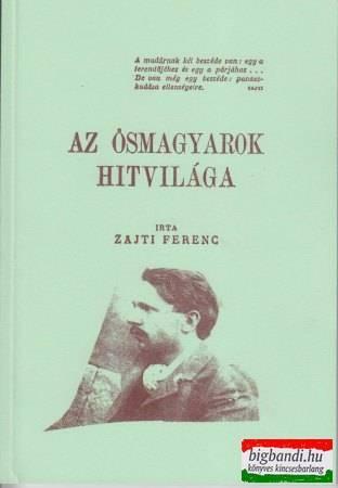 Zajti Ferenc - Az ősmagyarok hitvilága