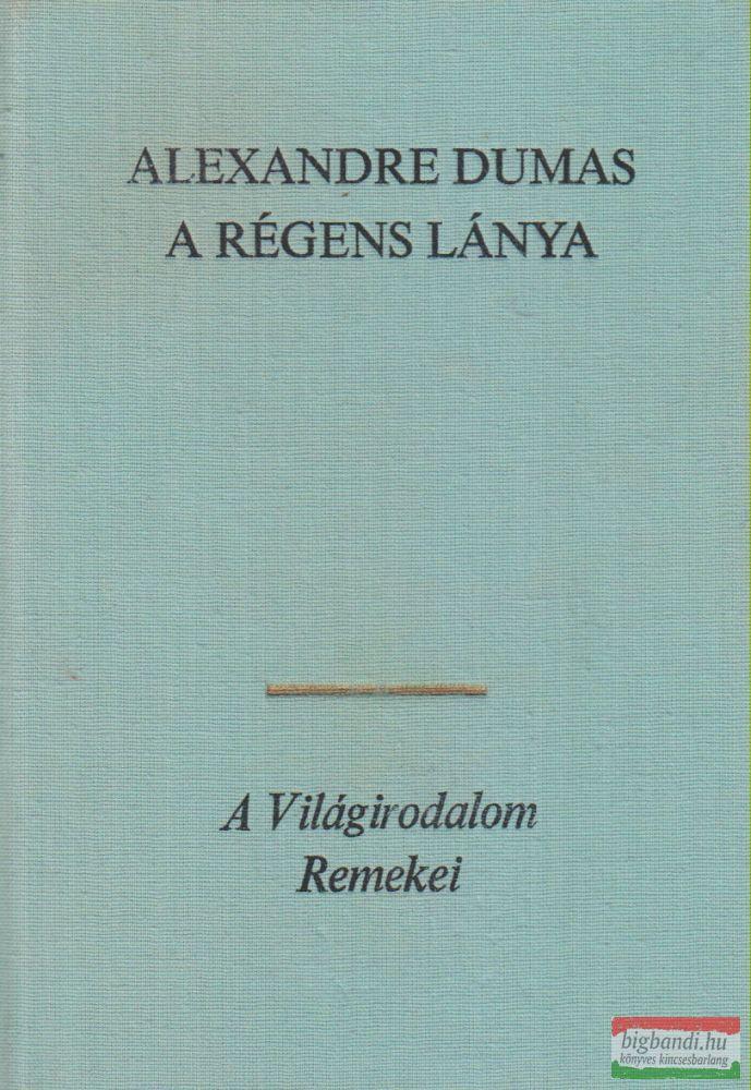 Alexandre Dumas - A régens lánya